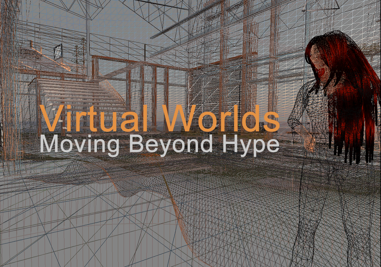 Virtual Worlds: Beyond the Hype